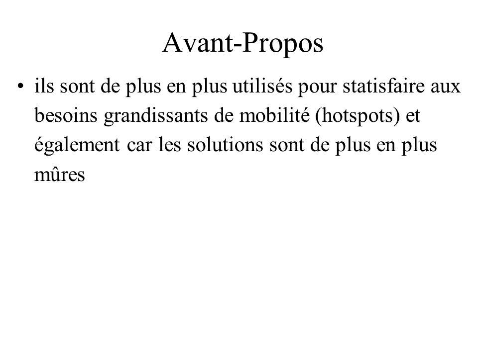 Avant-Propos ils sont de plus en plus utilisés pour statisfaire aux besoins grandissants de mobilité (hotspots) et également car les solutions sont de
