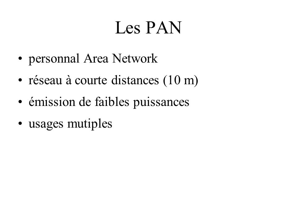 Les PAN personnal Area Network réseau à courte distances (10 m) émission de faibles puissances usages mutiples