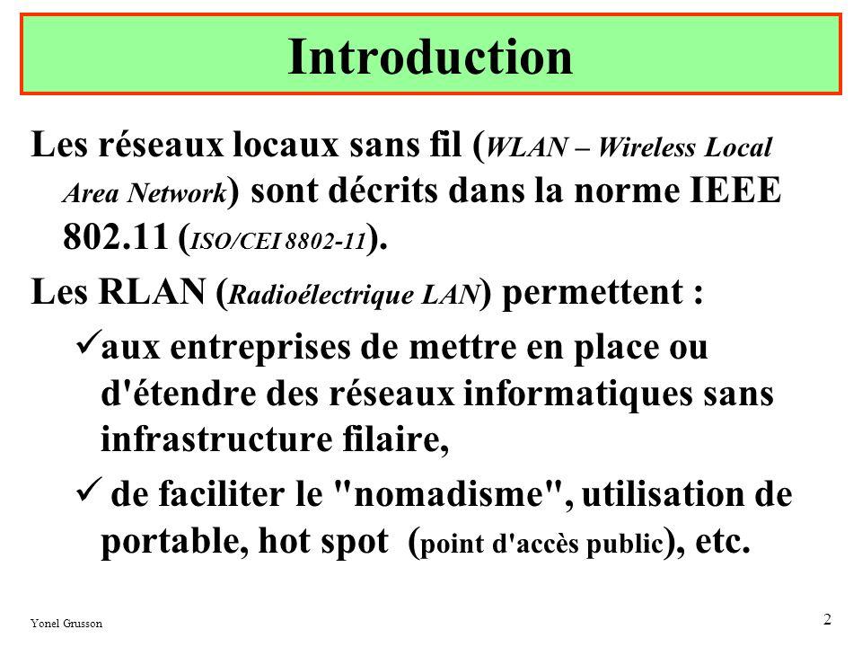 Yonel Grusson 2 Introduction Les réseaux locaux sans fil ( WLAN – Wireless Local Area Network ) sont décrits dans la norme IEEE 802.11 ( ISO/CEI 8802-
