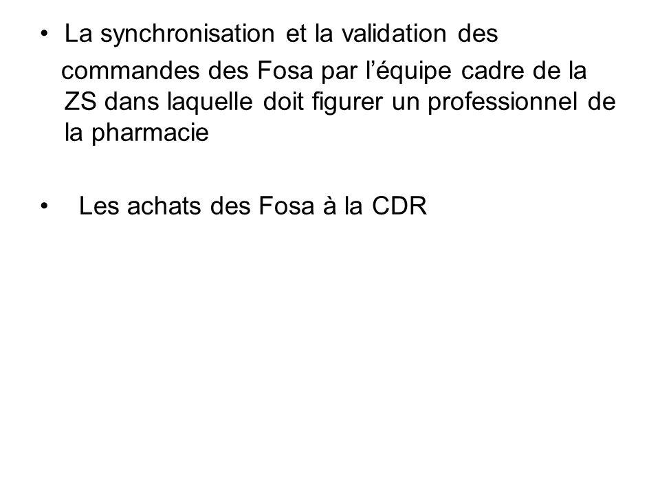 La synchronisation et la validation des commandes des Fosa par léquipe cadre de la ZS dans laquelle doit figurer un professionnel de la pharmacie Les