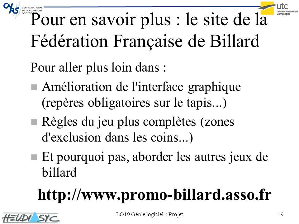 LO19 Génie logiciel : Projet19 Pour en savoir plus : le site de la Fédération Française de Billard Pour aller plus loin dans : n Amélioration de l'int