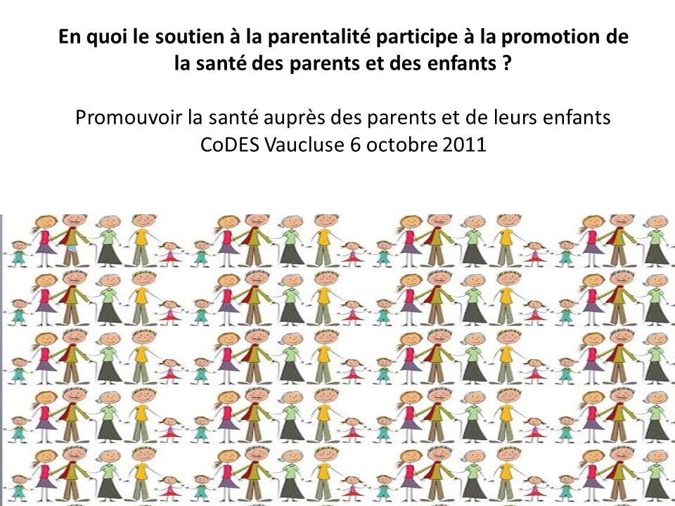 En quoi le soutien à la parentalité participe à la promotion de la santé des parents et des enfants .