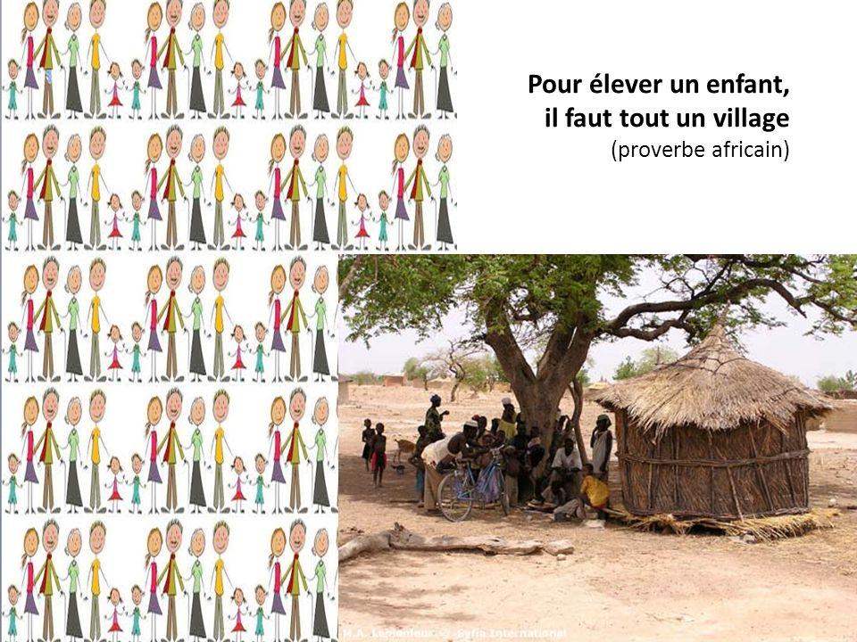 Pour élever un enfant, il faut tout un village (proverbe africain)
