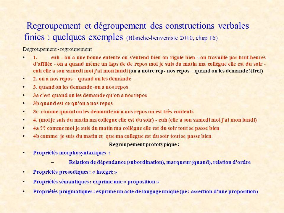 Regroupement et dégroupement des constructions verbales finies : quelques exemples (Blanche-benveniste 2010, chap 16) Dégroupement - regroupement 1. e