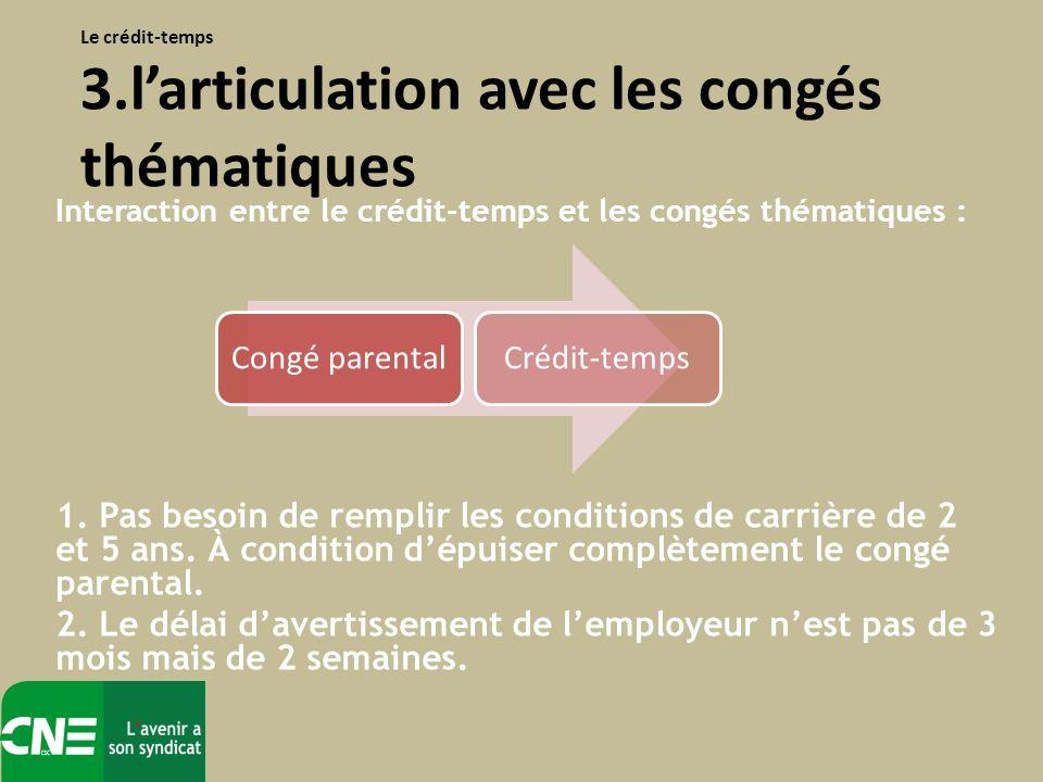 Interaction entre le crédit-temps et les congés thématiques : 1.