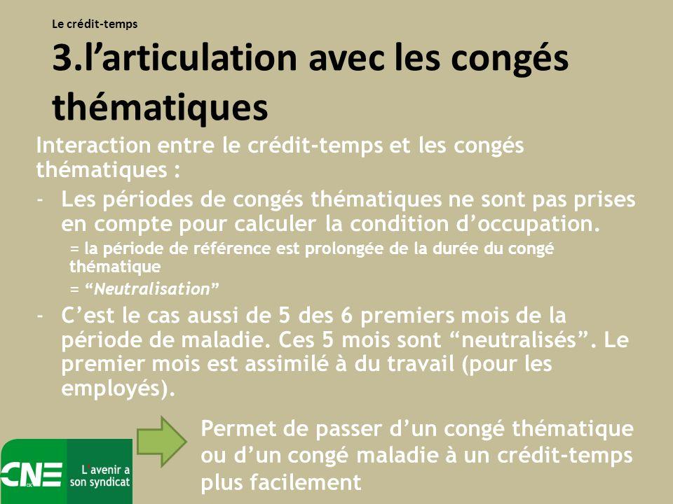 Interaction entre le crédit-temps et les congés thématiques : -Les périodes de congés thématiques ne sont pas prises en compte pour calculer la condition doccupation.