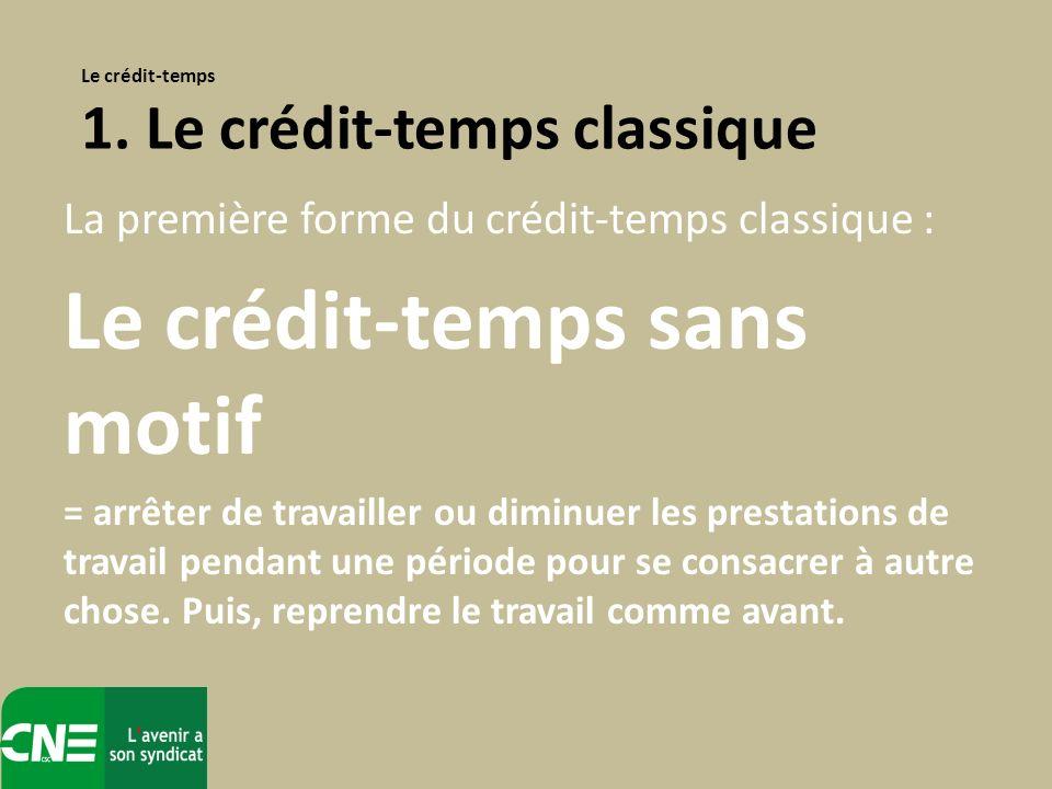 La première forme du crédit-temps classique : Le crédit-temps sans motif = arrêter de travailler ou diminuer les prestations de travail pendant une période pour se consacrer à autre chose.