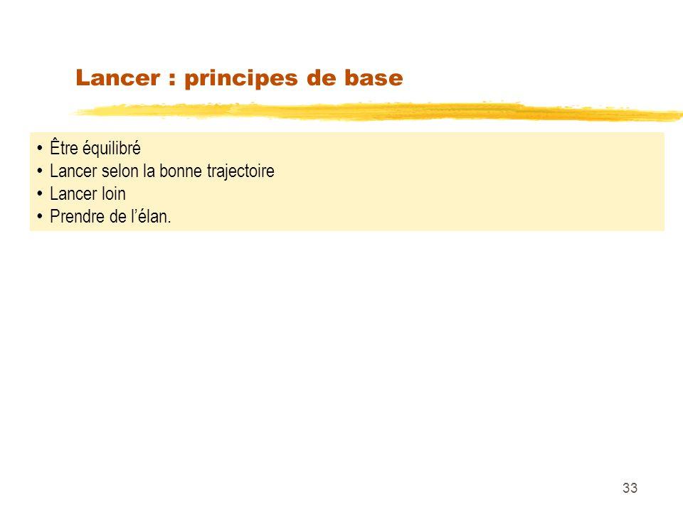 Lancer : principes de base 33 Être équilibré Lancer selon la bonne trajectoire Lancer loin Prendre de lélan.