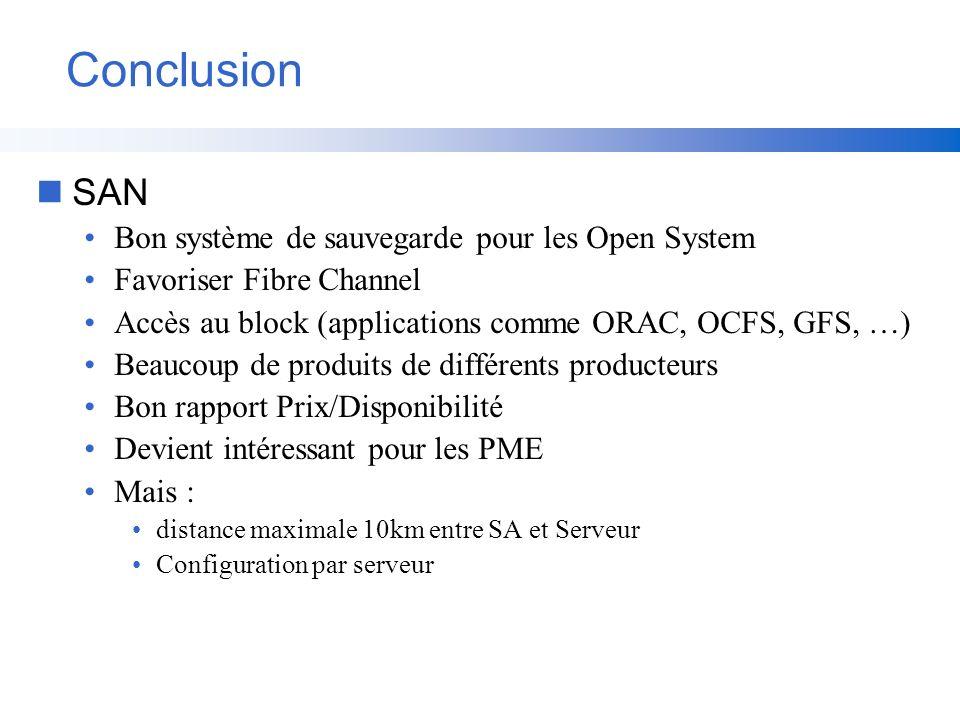 Conclusion nSAN Bon système de sauvegarde pour les Open System Favoriser Fibre Channel Accès au block (applications comme ORAC, OCFS, GFS, …) Beaucoup