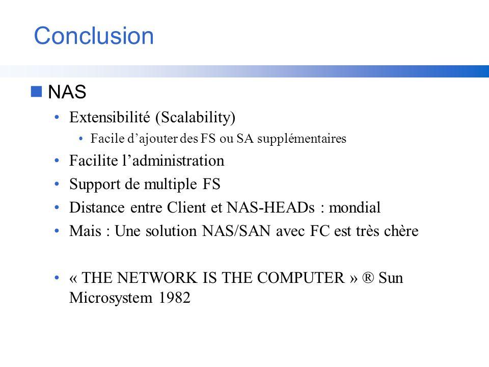Conclusion nNAS Extensibilité (Scalability) Facile dajouter des FS ou SA supplémentaires Facilite ladministration Support de multiple FS Distance entr
