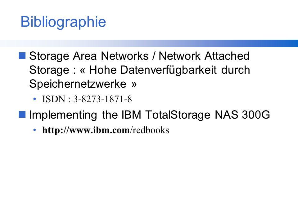 Bibliographie nStorage Area Networks / Network Attached Storage : « Hohe Datenverfügbarkeit durch Speichernetzwerke » ISDN : 3-8273-1871-8 nImplementi