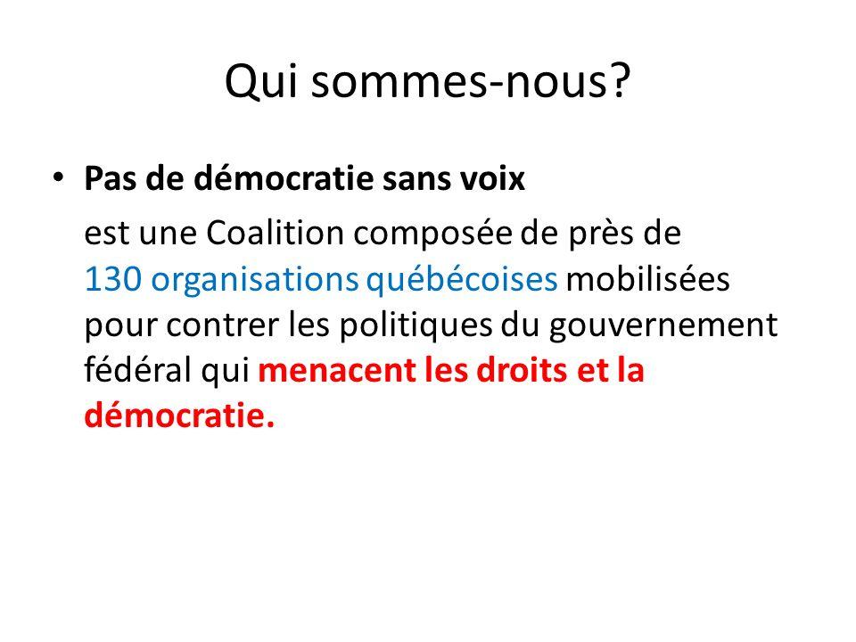 Qui sommes-nous? Pas de démocratie sans voix est une Coalition composée de près de 130 organisations québécoises mobilisées pour contrer les politique