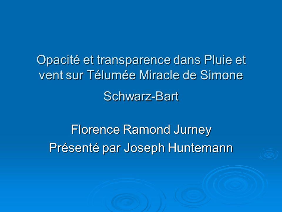 Opacité et transparence dans Pluie et vent sur Télumée Miracle de Simone Schwarz-Bart Florence Ramond Jurney Présenté par Joseph Huntemann