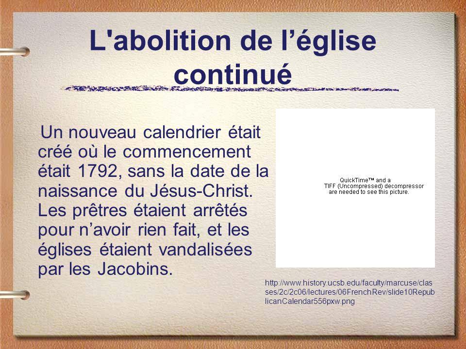 L'abolition de léglise continué Un nouveau calendrier était créé où le commencement était 1792, sans la date de la naissance du Jésus-Christ. Les prêt