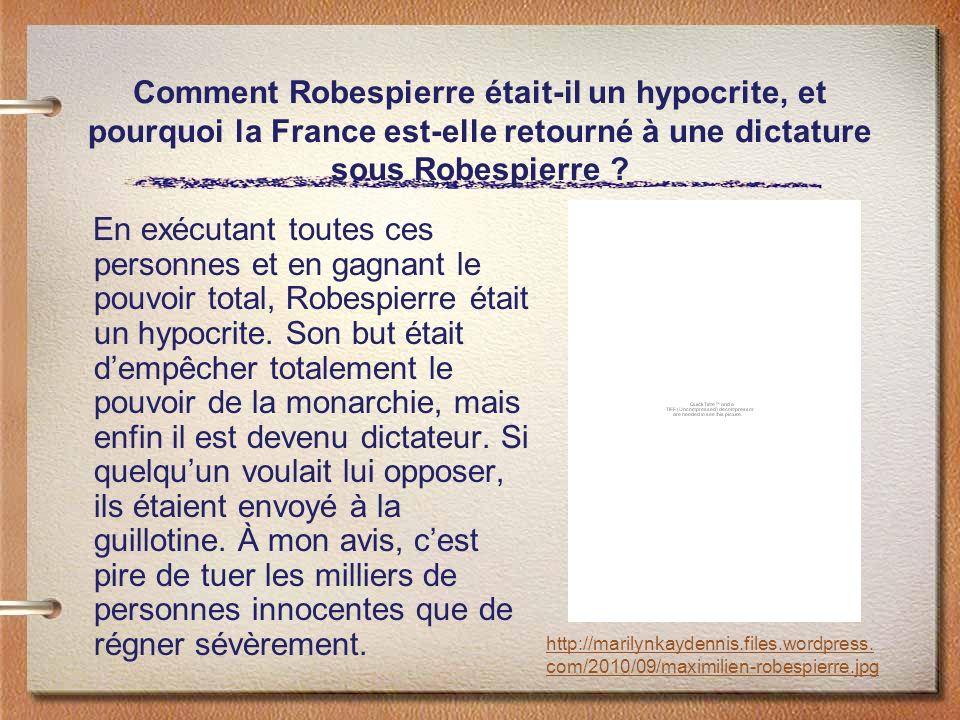 Comment Robespierre était-il un hypocrite, et pourquoi la France est-elle retourné à une dictature sous Robespierre ? En exécutant toutes ces personne