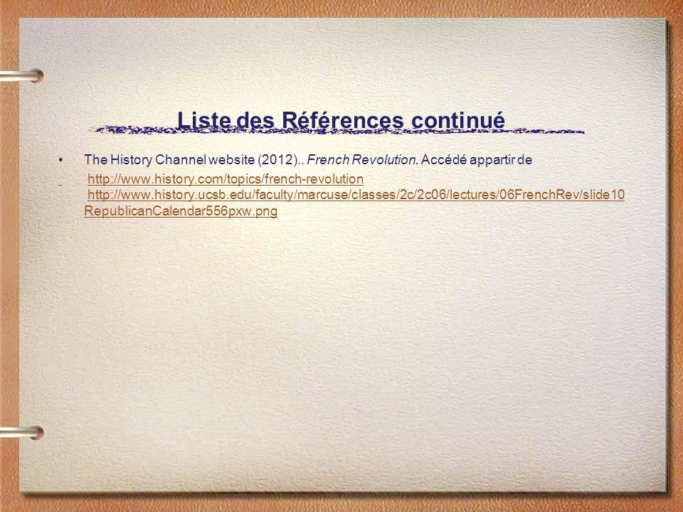 Liste des Références continué The History Channel website (2012).. French Revolution. Accédé appartir de http://www.history.com/topics/french-revoluti