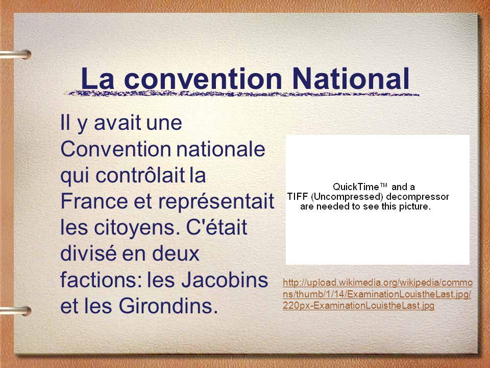 La convention National Il y avait une Convention nationale qui contrôlait la France et représentait les citoyens. C'était divisé en deux factions: les