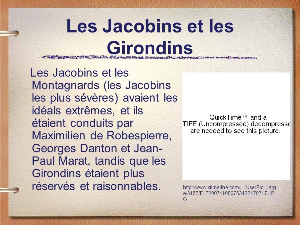 Les Jacobins et les Girondins Les Jacobins et les Montagnards (les Jacobins les plus sévères) avaient les idéals extrêmes, et ils étaient conduits par Maximilien de Robespierre, Georges Danton et Jean- Paul Marat, tandis que les Girondins étaient plus réservés et raisonnables.