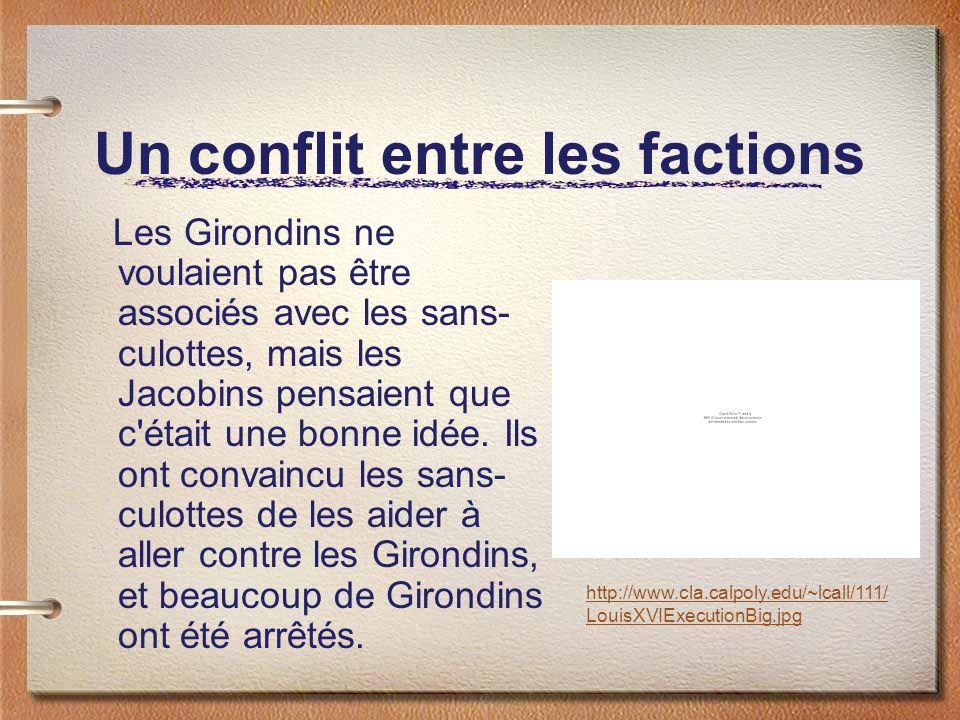 Un conflit entre les factions Les Girondins ne voulaient pas être associés avec les sans- culottes, mais les Jacobins pensaient que c était une bonne idée.