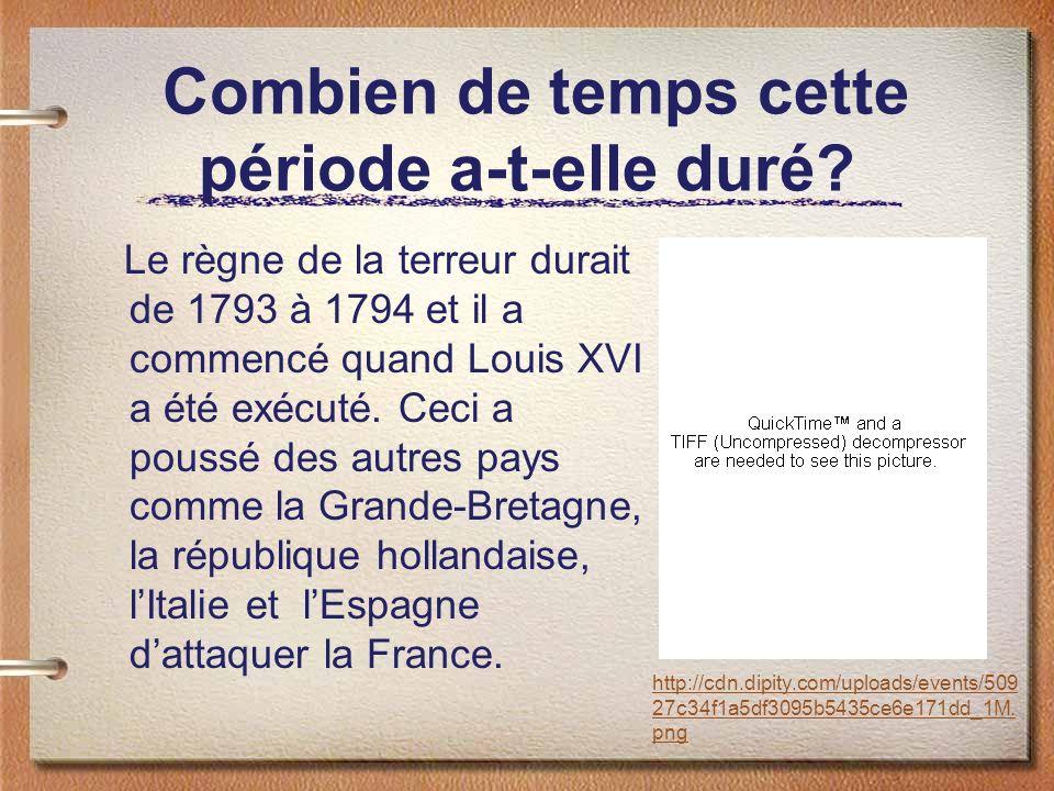 Combien de temps cette période a-t-elle duré? Le règne de la terreur durait de 1793 à 1794 et il a commencé quand Louis XVI a été exécuté. Ceci a pous
