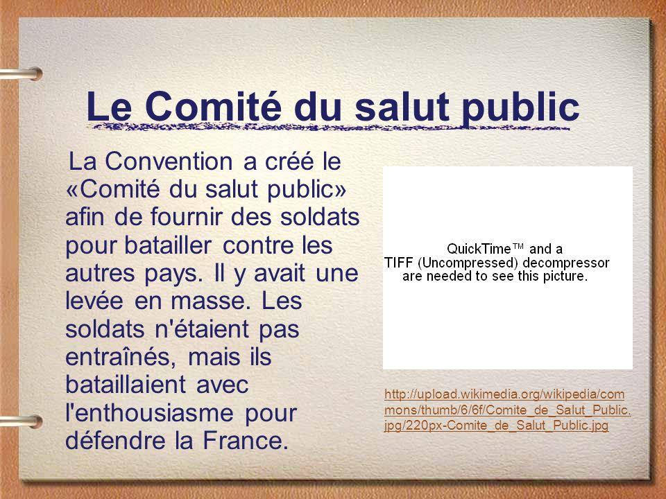 Le Comité du salut public La Convention a créé le «Comité du salut public» afin de fournir des soldats pour batailler contre les autres pays. Il y ava