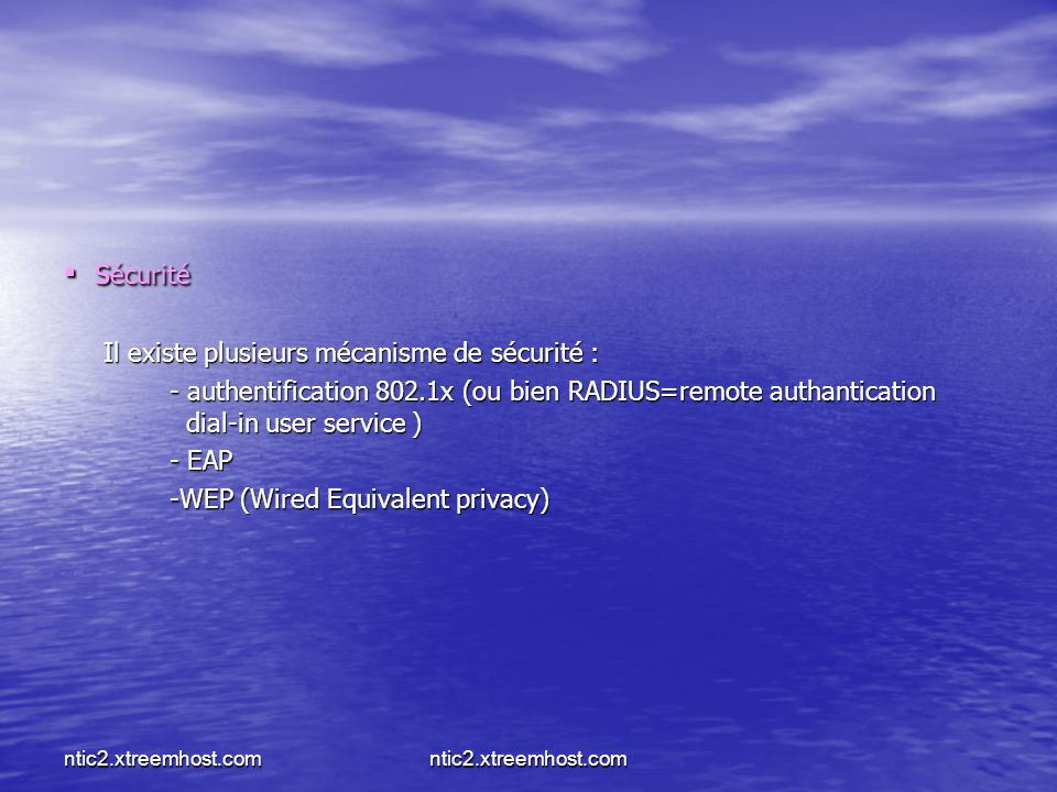 ntic2.xtreemhost.com s écurité s écurité Il existe plusieurs mécanisme de sécurité : - authentification 802.1x (ou bien RADIUS=remote authantication dial-in user service ) - EAP -WEP (Wired Equivalent privacy)