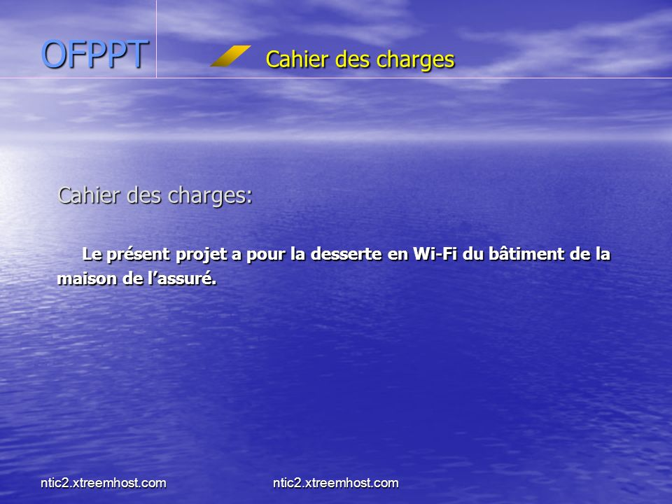 ntic2.xtreemhost.com OFPPT Cahier des charges Cahier des charges: Le présent projet a pour la desserte en Wi-Fi du bâtiment de la maison de lassuré.