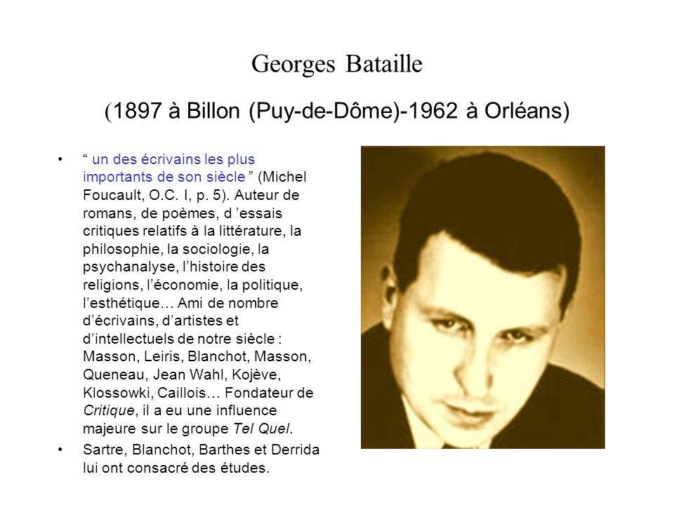Georges Bataille ( 1897 à Billon (Puy-de-Dôme)-1962 à Orléans) un des écrivains les plus importants de son siècle (Michel Foucault, O.C.