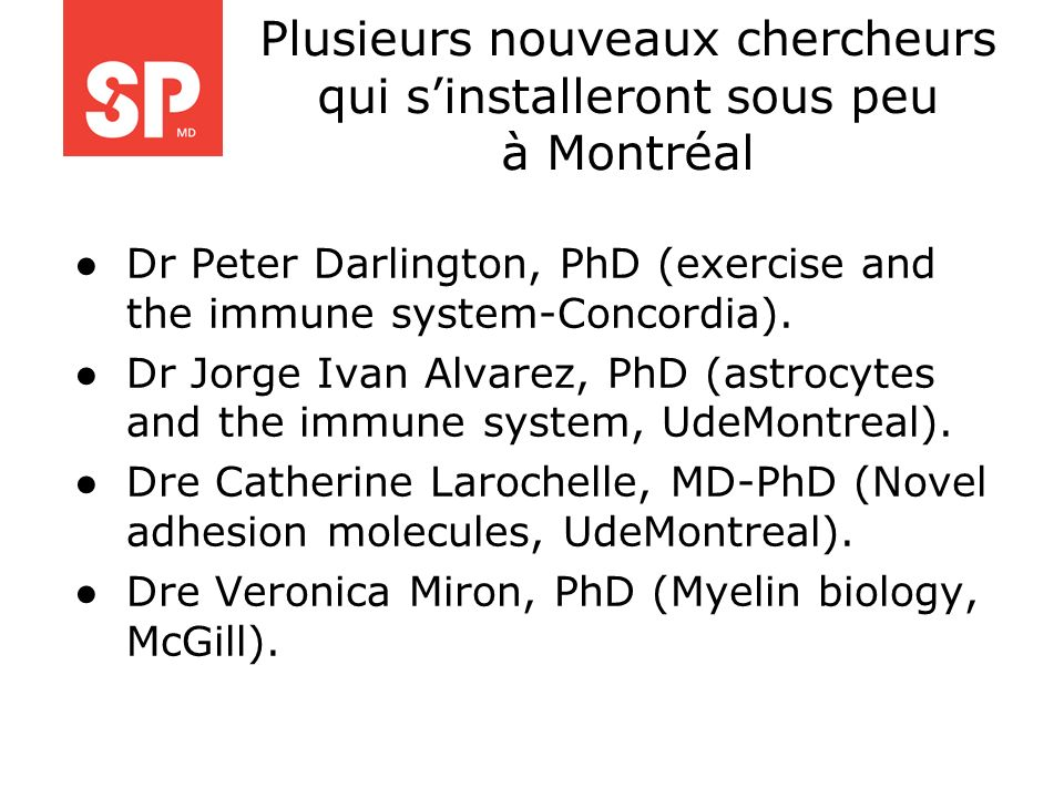 Plusieurs nouveaux chercheurs qui sinstalleront sous peu à Montréal Dr Peter Darlington, PhD (exercise and the immune system-Concordia). Dr Jorge Ivan