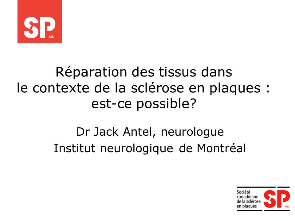 Réparation des tissus dans le contexte de la sclérose en plaques : est-ce possible? Dr Jack Antel, neurologue Institut neurologique de Montréal