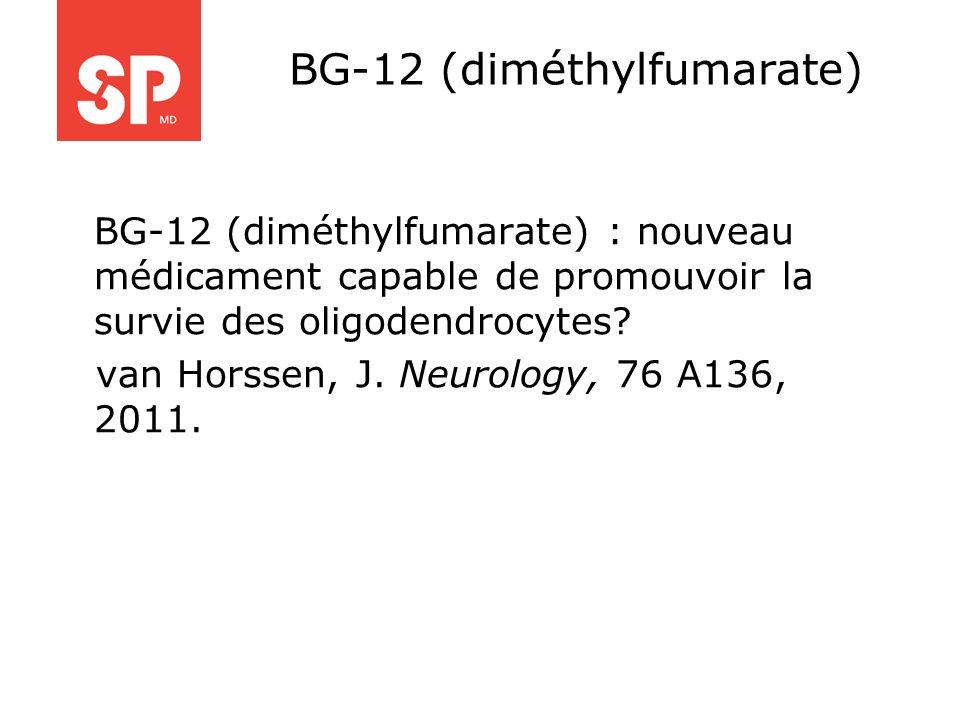 BG-12 (diméthylfumarate) BG-12 (diméthylfumarate) : nouveau médicament capable de promouvoir la survie des oligodendrocytes? van Horssen, J. Neurology