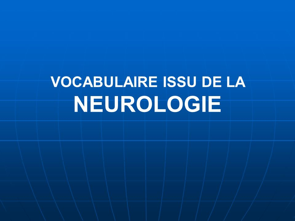 VOCABULAIRE ISSU DE LA NEUROLOGIE