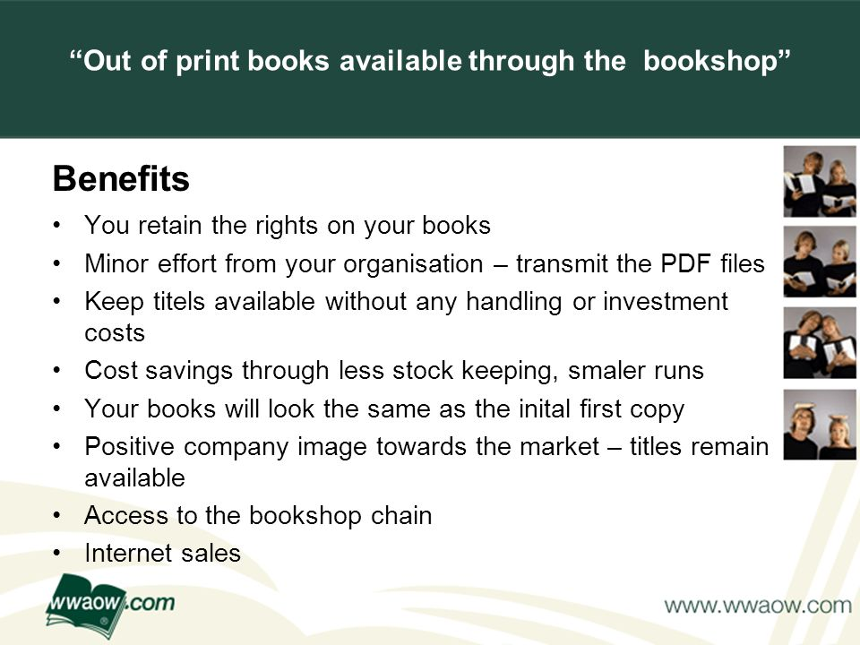 For your printed documents Out of print books available through the bookshop Benefits You retain the rights on your books Minor effort from your organisation – transmit the PDF files Keep titels available without any handling or investment costs Cost savings through less stock keeping, smaler runs Your books will look the same as the inital first copy Positive company image towards the market – titles remain available Access to the bookshop chain Internet sales