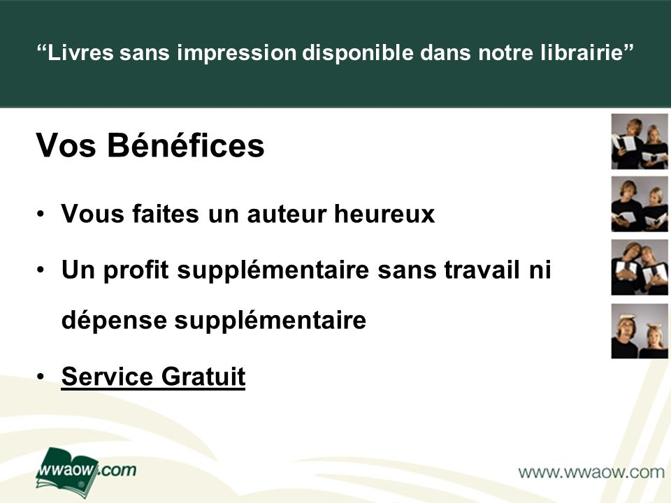 For your printed documents Vos Bénéfices Vous faites un auteur heureux Un profit supplémentaire sans travail ni dépense supplémentaire Service Gratuit
