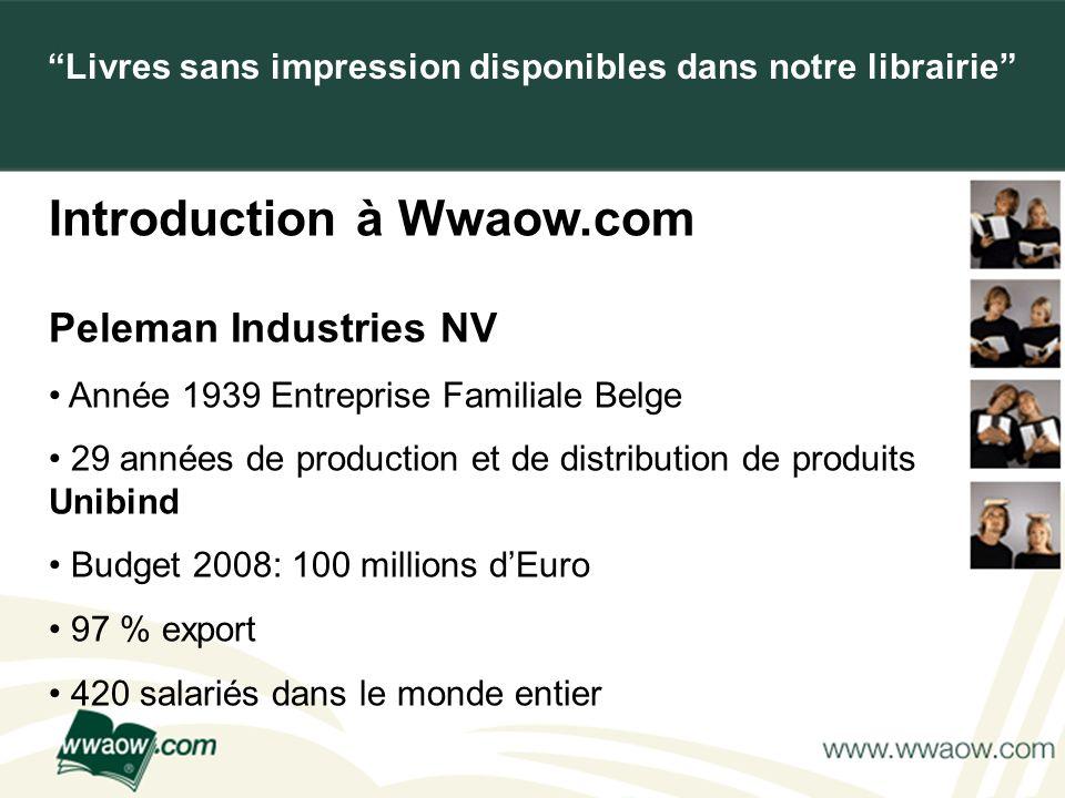 For your printed documents Introduction à Wwaow.com Peleman Industries NV Année 1939 Entreprise Familiale Belge 29 années de production et de distribu