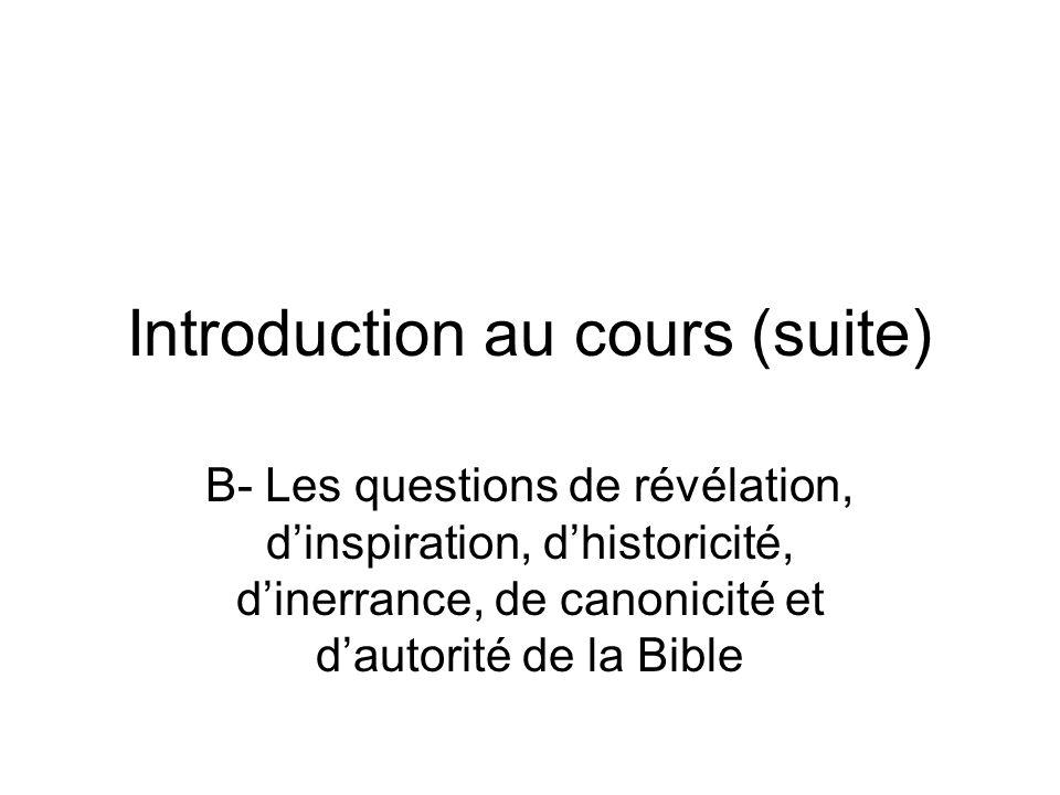 Introduction au cours (suite) B- Les questions de révélation, dinspiration, dhistoricité, dinerrance, de canonicité et dautorité de la Bible