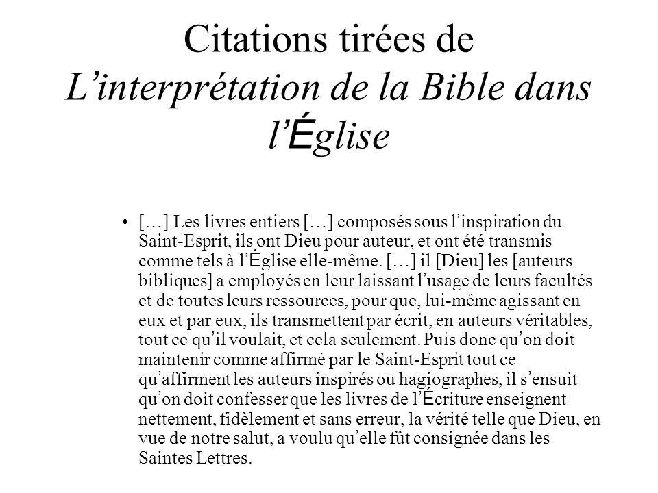 Citations tirées de L interprétation de la Bible dans lÉ glise [ … ] Les livres entiers [ … ] composés sous l inspiration du Saint-Esprit, ils ont Dieu pour auteur, et ont été transmis comme tels à lÉ glise elle-même.