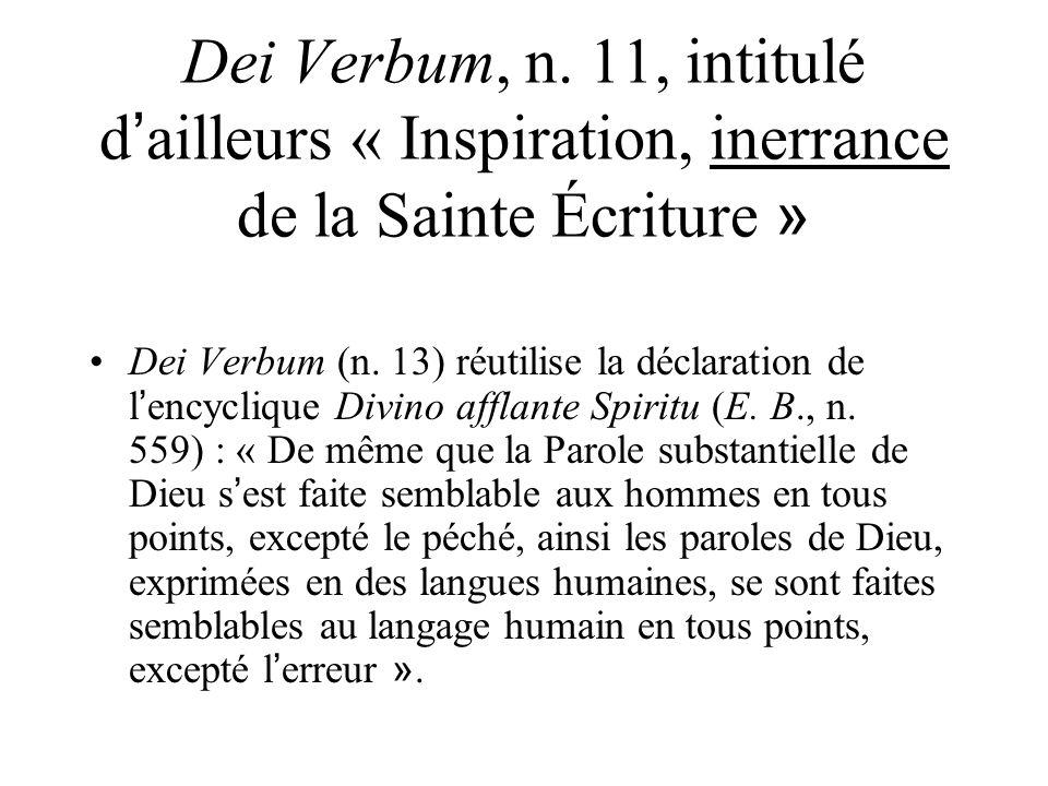 Dei Verbum, n. 11, intitulé d ailleurs « Inspiration, inerrance de la Sainte Écriture » Dei Verbum (n. 13) réutilise la déclaration de l encyclique Di