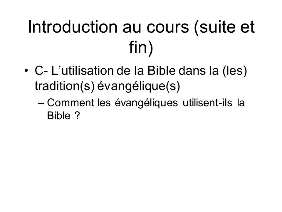 Introduction au cours (suite et fin) C- Lutilisation de la Bible dans la (les) tradition(s) évangélique(s) –Comment les évangéliques utilisent-ils la Bible