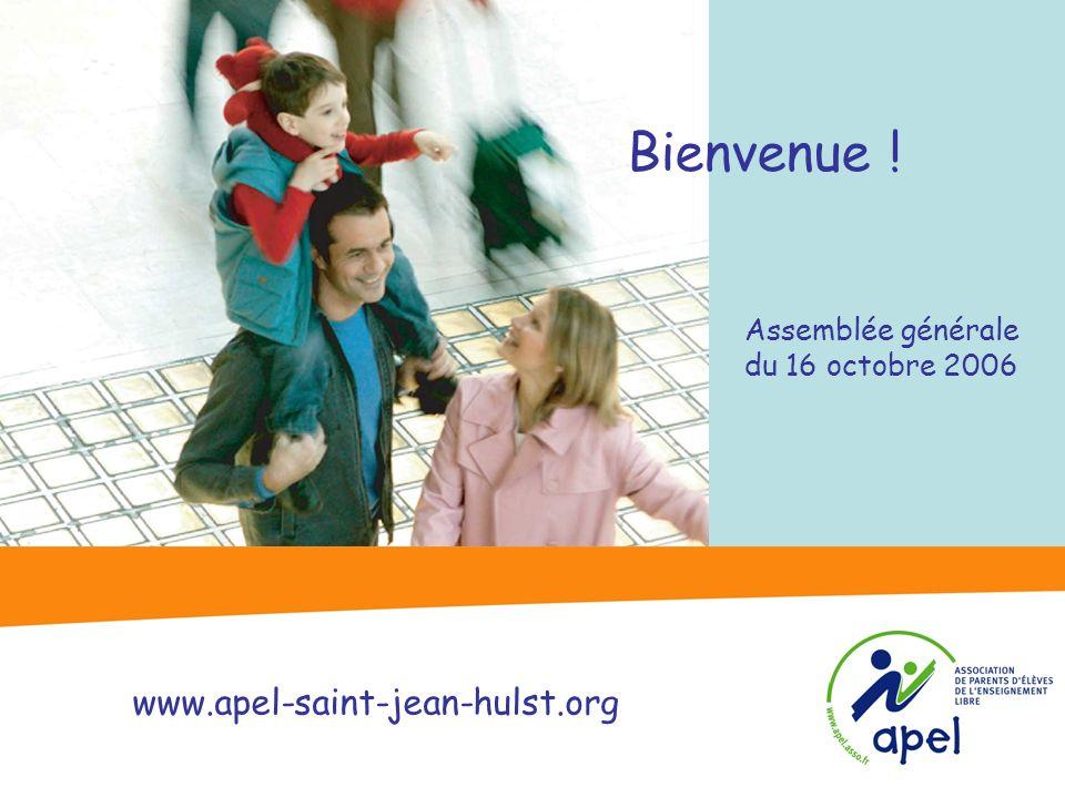 Assemblée générale du 16 octobre 2006 Bienvenue ! www.apel-saint-jean-hulst.org