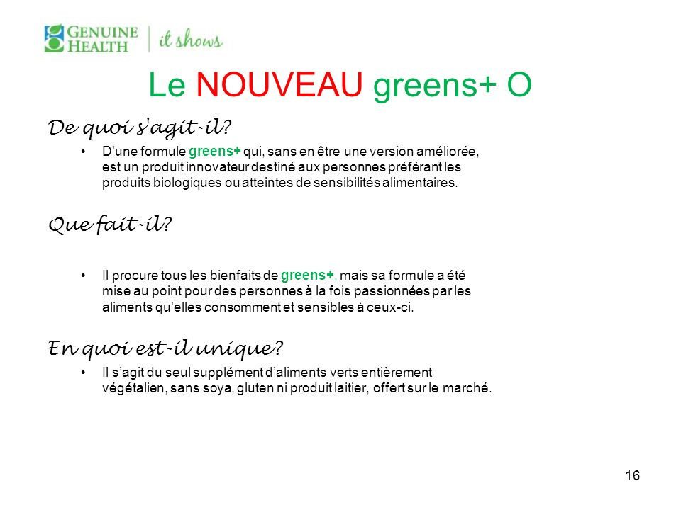 Le NOUVEAU greens+ O De quoi s'agit-il? Dune formule greens+ qui, sans en être une version améliorée, est un produit innovateur destiné aux personnes
