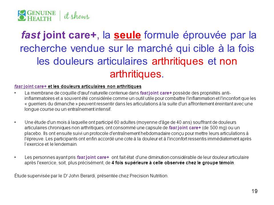 fast joint care+, la seule formule éprouvée par la recherche vendue sur le marché qui cible à la fois les douleurs articulaires arthritiques et non ar