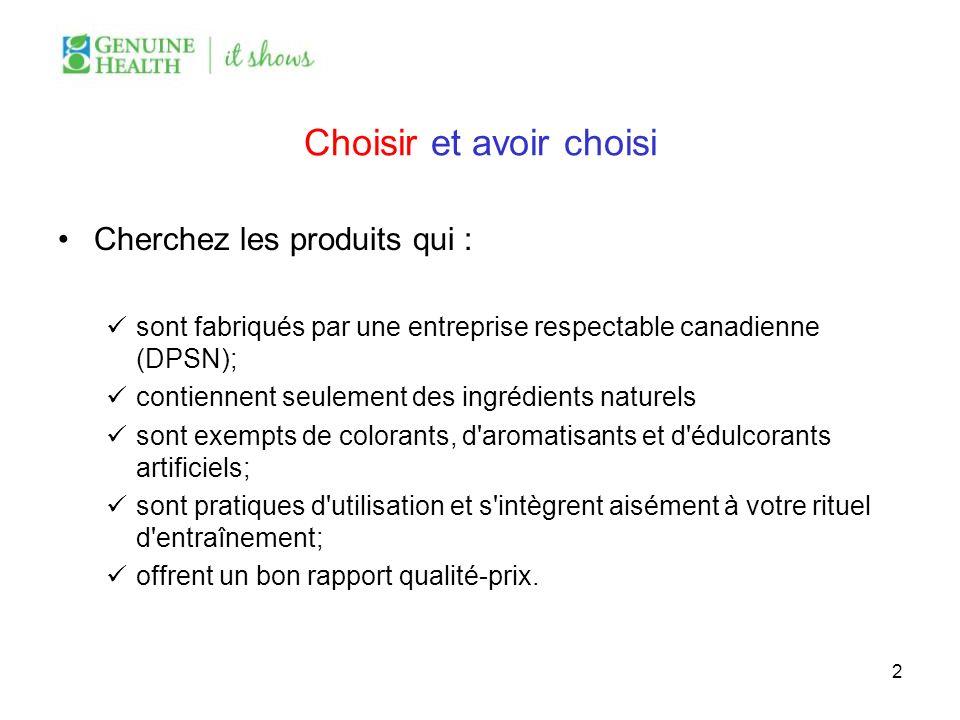 Choisir et avoir choisi Cherchez les produits qui : sont fabriqués par une entreprise respectable canadienne (DPSN); contiennent seulement des ingrédi