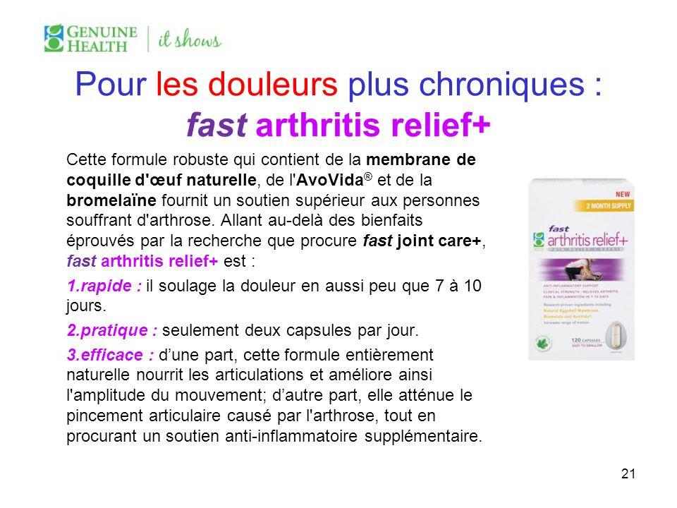 Pour les douleurs plus chroniques : fast arthritis relief+ Cette formule robuste qui contient de la membrane de coquille d'œuf naturelle, de l'AvoVida