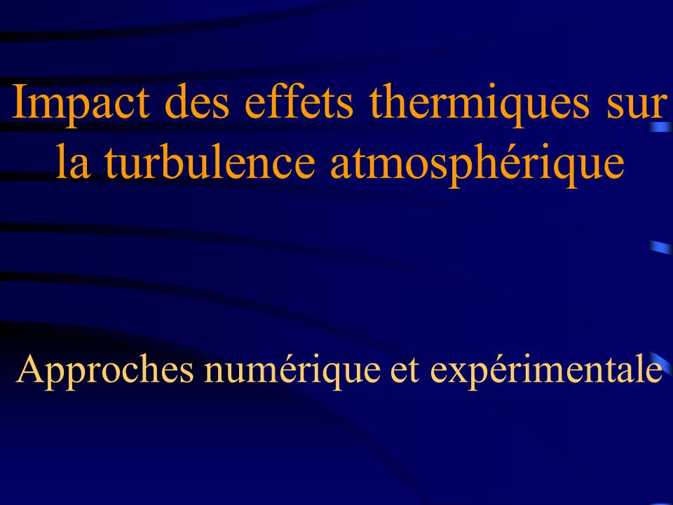 Impact des effets thermiques sur la turbulence atmosphérique Approches numérique et expérimentale