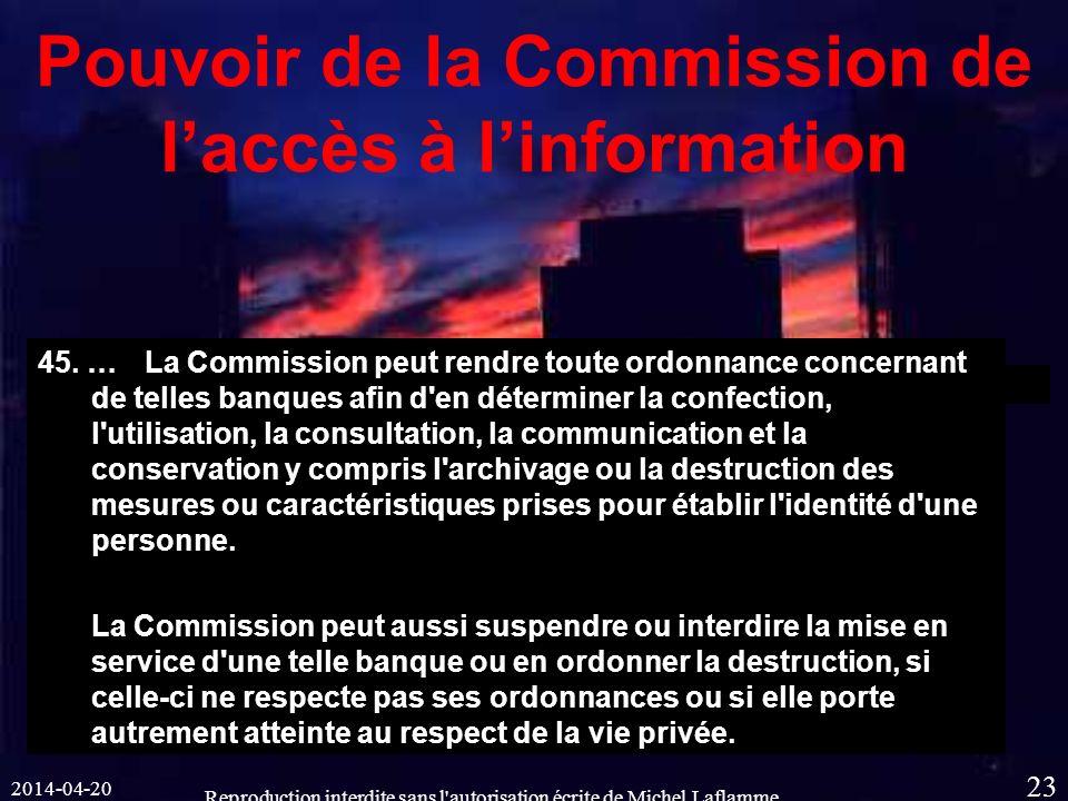 2014-04-20 Reproduction interdite sans l autorisation écrite de Michel Laflamme 23 Pouvoir de la Commission de laccès à linformation 45.