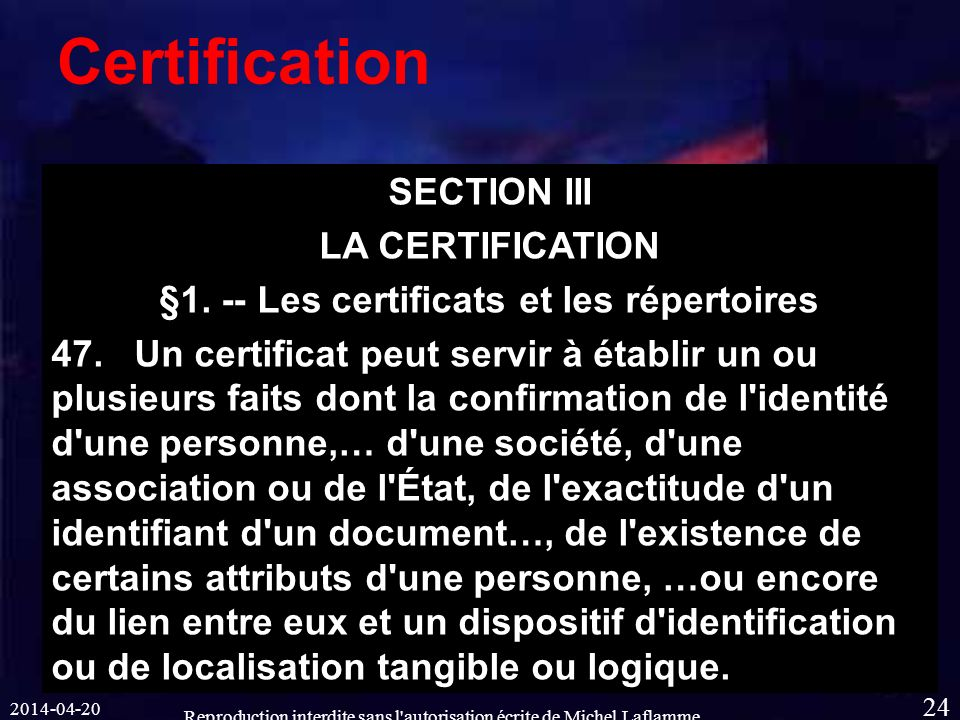 2014-04-20 Reproduction interdite sans l autorisation écrite de Michel Laflamme 24 Certification SECTION III LA CERTIFICATION §1.