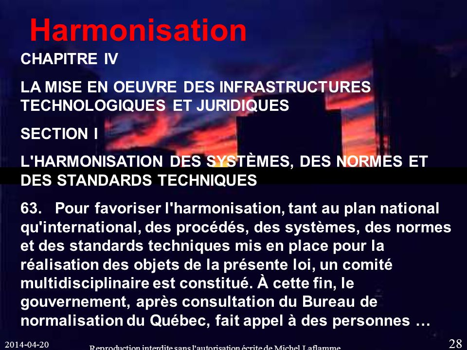 2014-04-20 Reproduction interdite sans l autorisation écrite de Michel Laflamme 28 Harmonisation CHAPITRE IV LA MISE EN OEUVRE DES INFRASTRUCTURES TECHNOLOGIQUES ET JURIDIQUES SECTION I L HARMONISATION DES SYSTÈMES, DES NORMES ET DES STANDARDS TECHNIQUES 63.