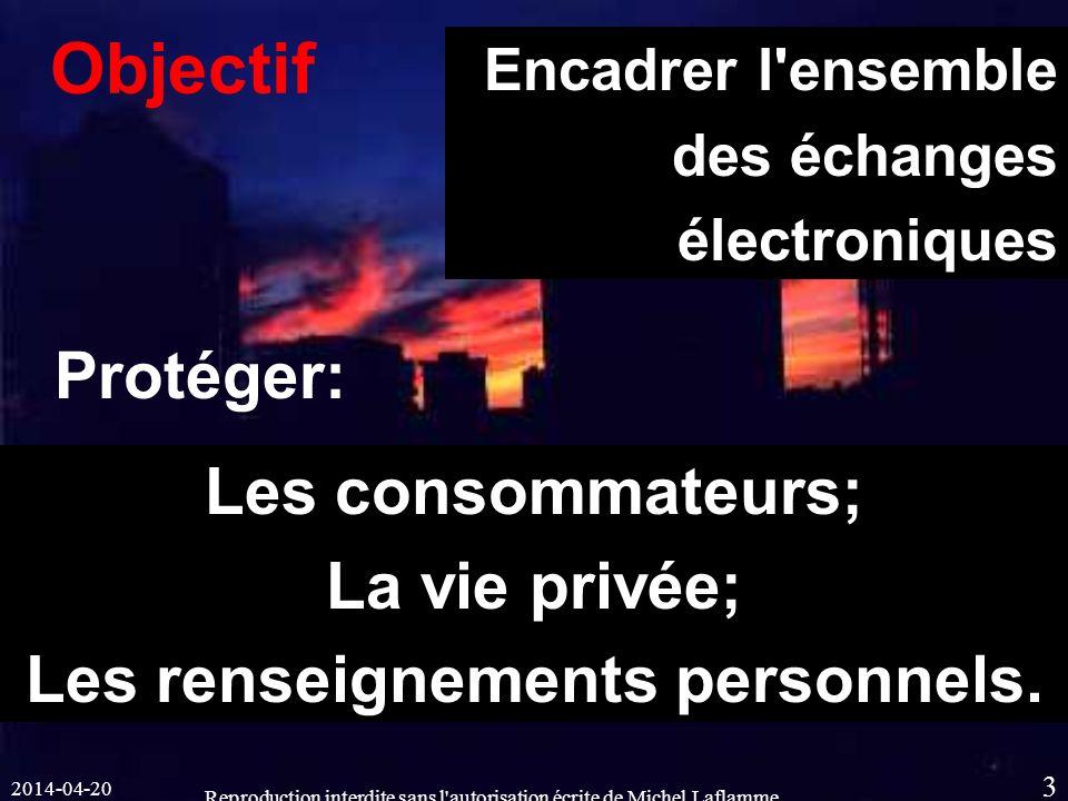 2014-04-20 Reproduction interdite sans l autorisation écrite de Michel Laflamme 3 Objectif Les consommateurs; La vie privée; Les renseignements personnels.