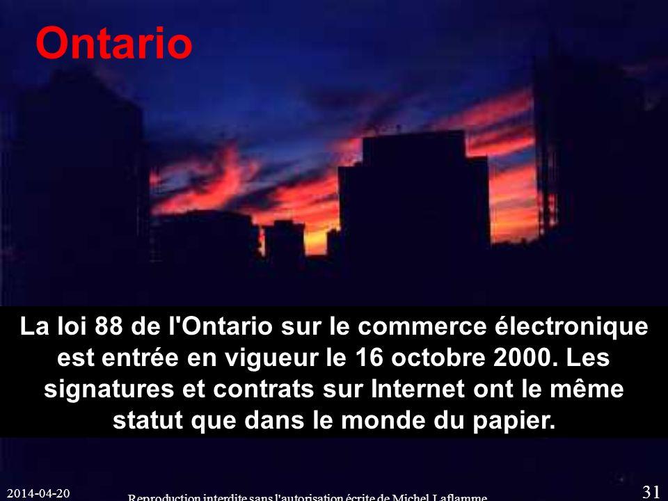 2014-04-20 Reproduction interdite sans l autorisation écrite de Michel Laflamme 31 Ontario La loi 88 de l Ontario sur le commerce électronique est entrée en vigueur le 16 octobre 2000.